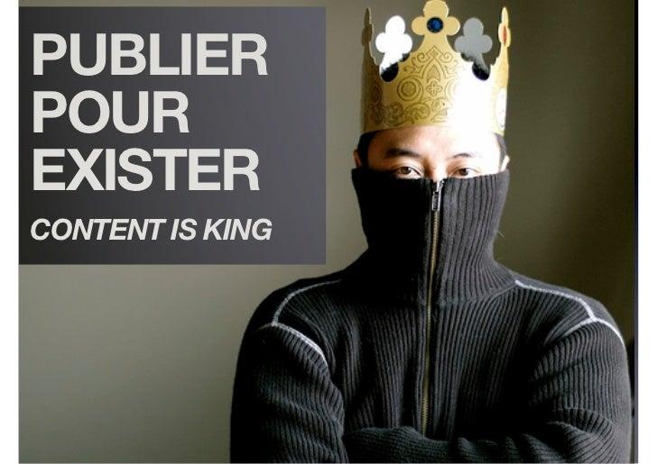 PUBLIERPOUREXISTERCONTENT IS KING