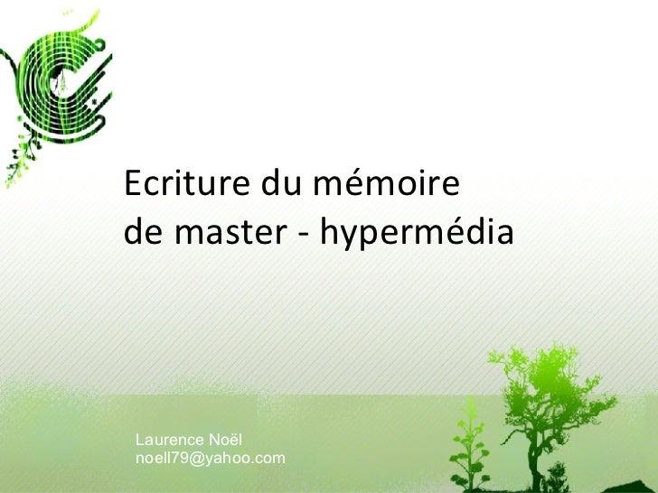 Ecriture du mémoire  de master - hypermédia Laurence Noël [email_address]