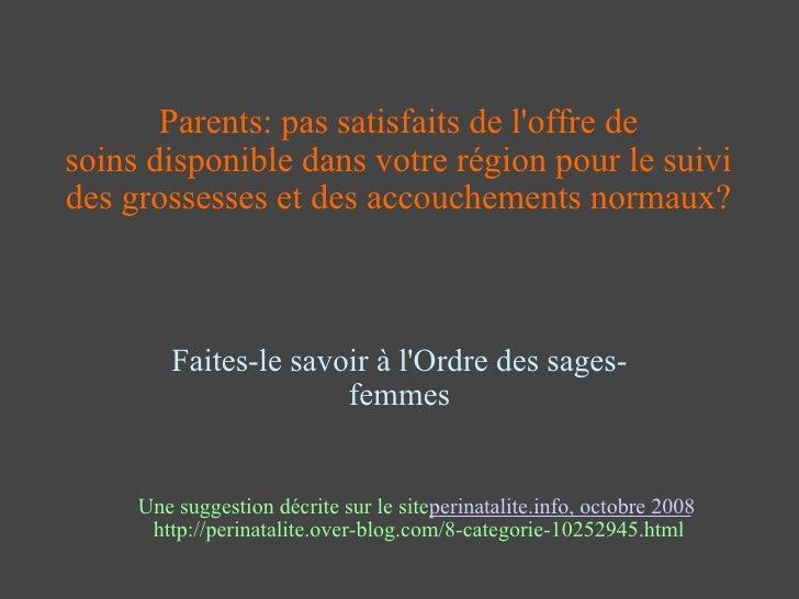 Parents: pas satisfaits de l'offre de soinsdisponible dans votre régionpour le suivi des grossesses et des accouchements...