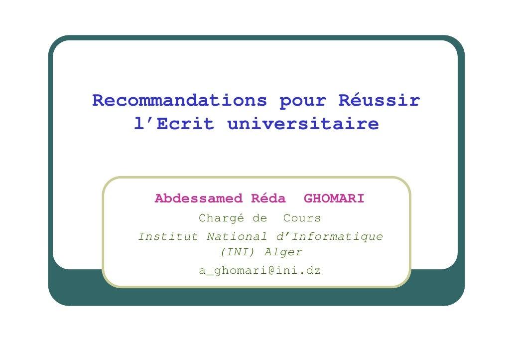 Recommandations pour Réussir     l'Ecrit universitaire        Abdessamed Réda    GHOMARI            Chargé de Cours    Ins...
