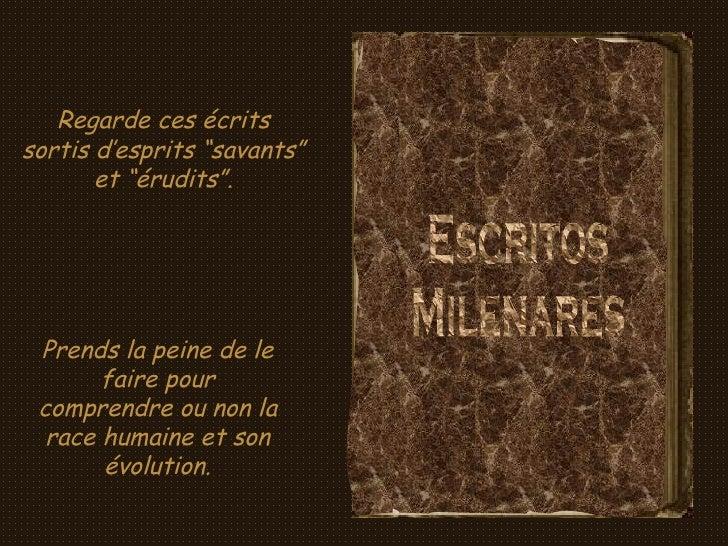 """Escritos Milenares Regarde ces écrits sortis d'esprits """"savants"""" et """"érudits"""". Prends la peine de le faire pour comprendre..."""