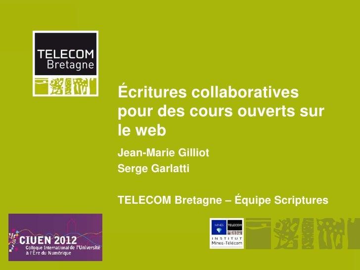 Écritures collaboratives       pour des cours ouverts sur       le web       Jean-Marie Gilliot       Serge Garlatti      ...