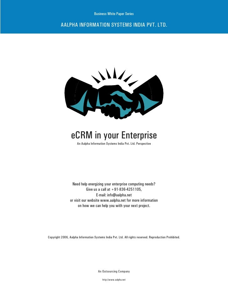 Business White Paper Series            AALPHA INFORMATION SYSTEMS INDIA PVT. LTD.                       eCRM in your Enter...