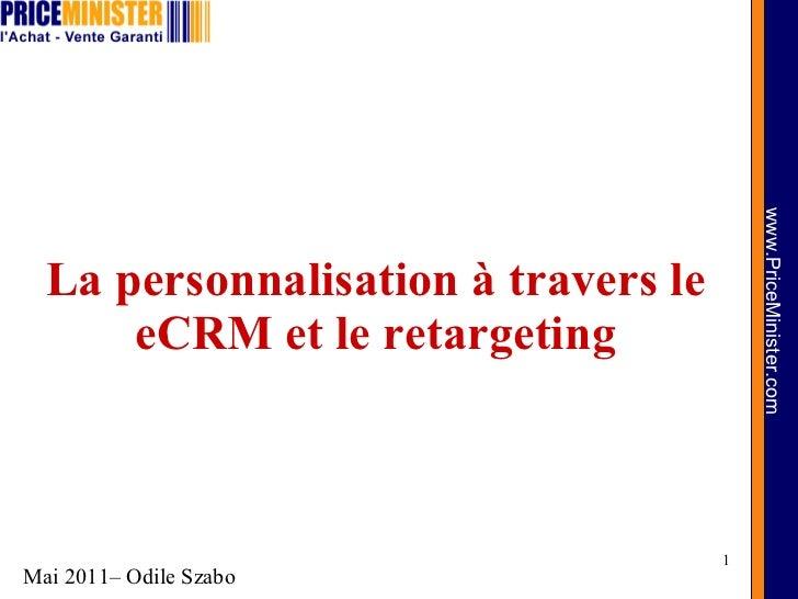 La personnalisation à travers le eCRM et le retargeting Mai 2011– Odile Szabo