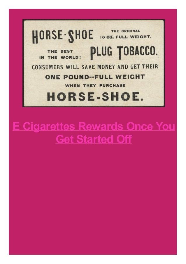E Cigarettes Rewards Once You Get Started Off