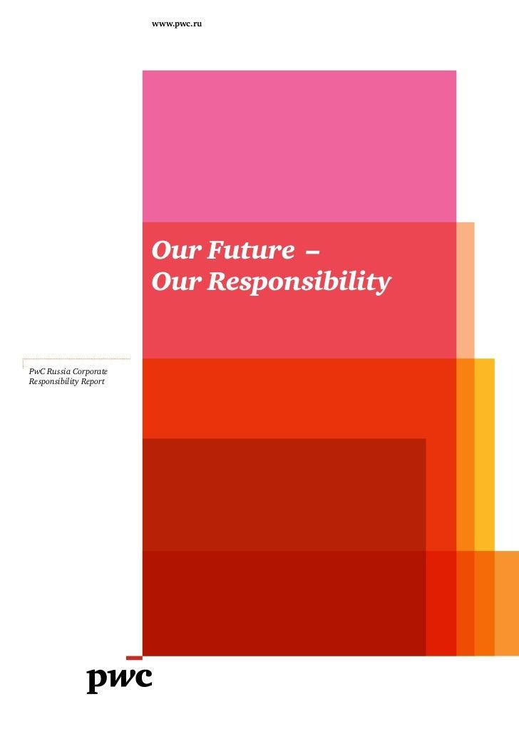 www.pwc.ru                        Our Future –                        Our ResponsibilityPwC Russia CorporateResponsibility...