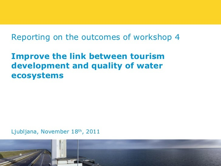 Reporting on the outcomes of workshop 4Improve the link between tourismdevelopment and quality of waterecosystemsLjubljana...