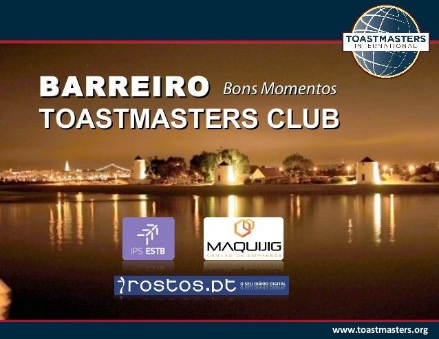 www.toastmasters.org BARREIROBARREIRO TOASTMASTERS CLUBTOASTMASTERS CLUB Bons MomentosBons Momentos