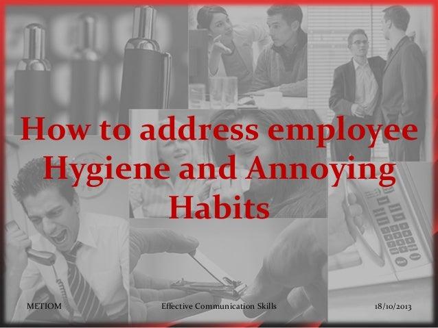 How to address employee Hygiene and Annoying Habits METIOM  Effective Communication Skills  18/10/2013