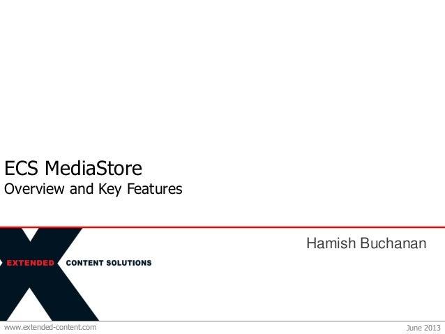 www.extended-content.comECS MediaStoreOverview and Key FeaturesJune 2013Hamish Buchanan