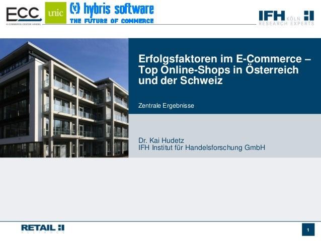 Erfolgsfaktoren im E-Commerce –Top Online-Shops in Österreichund der SchweizZentrale ErgebnisseDr. Kai HudetzIFH Institut ...