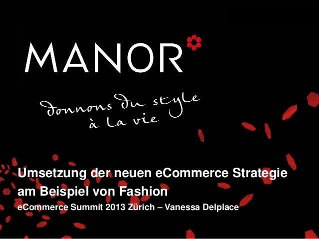 Umsetzung der neuen eCommerce Strategieam Beispiel von FashioneCommerce Summit 2013 Zürich – Vanessa Delplace