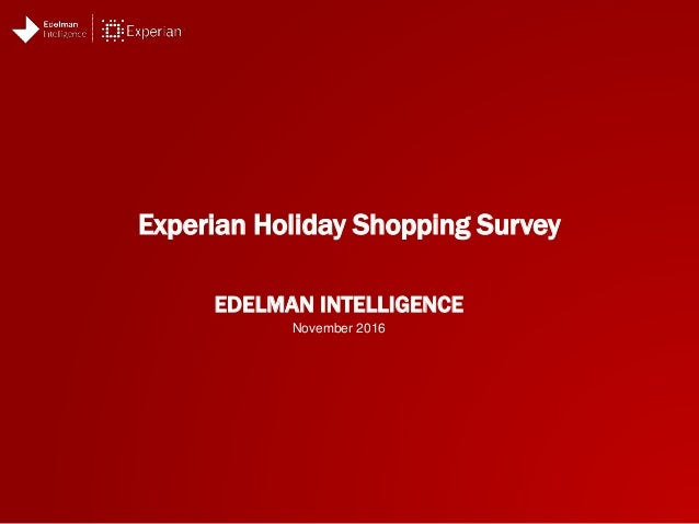 EDELMAN INTELLIGENCE Experian Holiday Shopping Survey November 2016