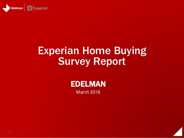 1 EDELMAN Experian Home Buying Survey Report March 2016
