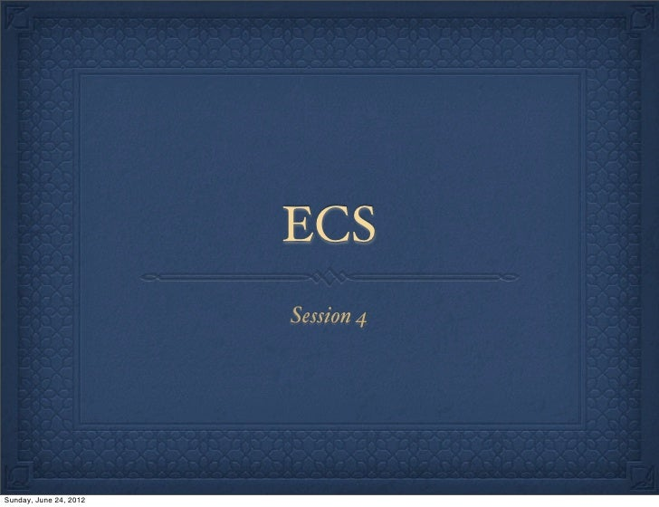 ECS                        Session 4Sunday, June 24, 2012