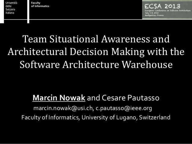Team Situational Awareness and Architectural Decision Making with the Software Architecture Warehouse Marcin Nowak and Ces...