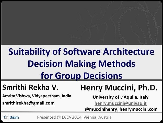 Università degli Studi dell'Aquila Suitability of Software Architecture Decision Making Methods for Group Decisions Smrith...