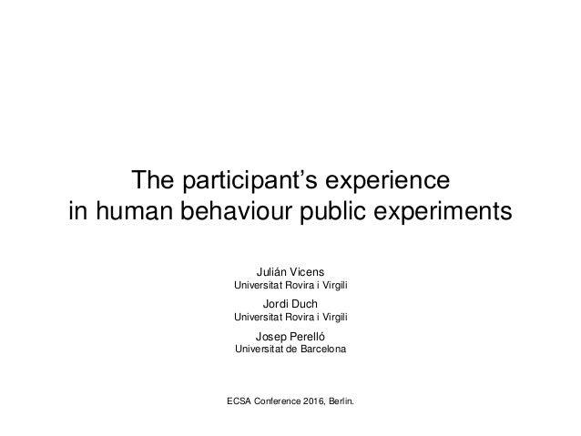 The participant's experience in human behaviour public experiments Julián Vicens Universitat Rovira i Virgili ECSA Confere...