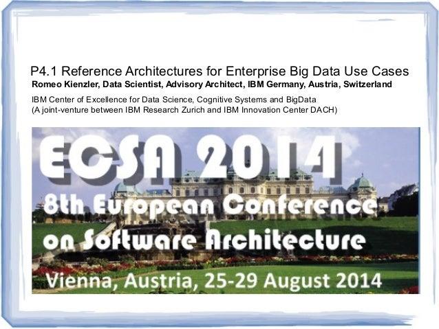 P4.1 Reference Architectures for Enterprise Big Data Use Cases Romeo Kienzler, Data Scientist, Advisory Architect, IBM Ger...