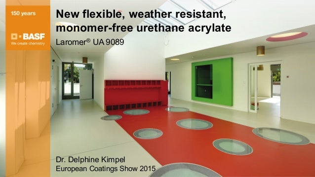 New flexible, weather resistant, monomer-free urethane acrylate Laromer® UA 9089 Dr. Delphine Kimpel European Coatings Sho...