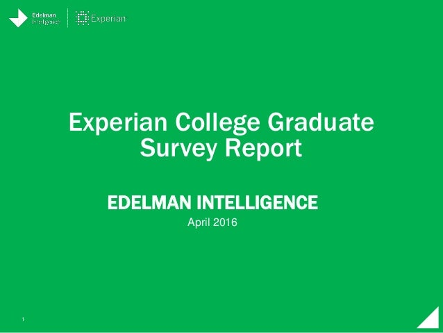 1 EDELMAN INTELLIGENCE Experian College Graduate Survey Report April 2016