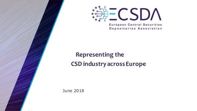 June 2018 Representing the CSDindustryacrossEurope