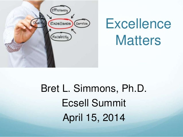 Bret L. Simmons, Ph.D. Ecsell Summit April 15, 2014 Excellence Matters