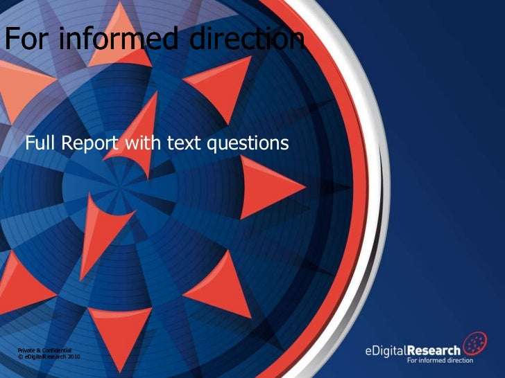 Full Report with text questions For informed direction Private & Confidential © eDigitalResearch 2010
