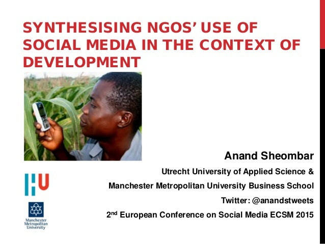 SYNTHESISING NGOS' USE OF SOCIAL MEDIA IN THE CONTEXT OF DEVELOPMENT Anand Sheombar Utrecht University of Applied Science ...