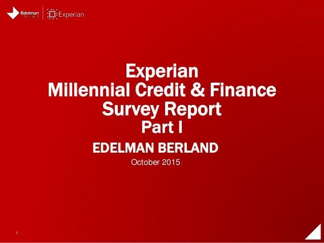 1 EDELMAN BERLAND Experian Millennial Credit & Finance Survey Report Part I October 2015