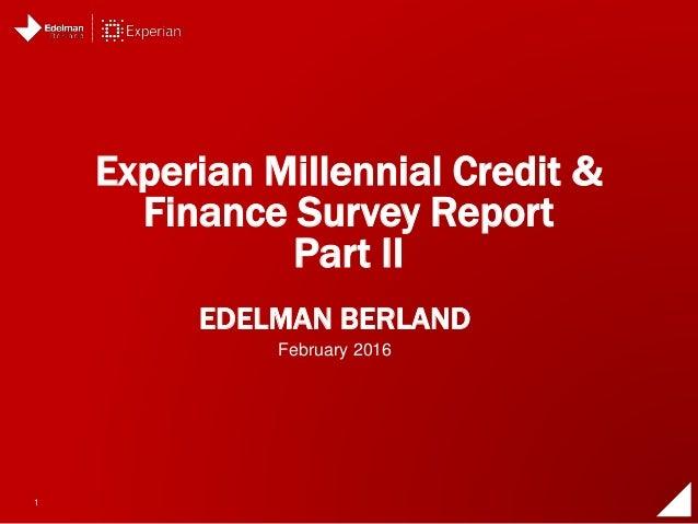 1 EDELMAN BERLAND Experian Millennial Credit & Finance Survey Report Part II February 2016
