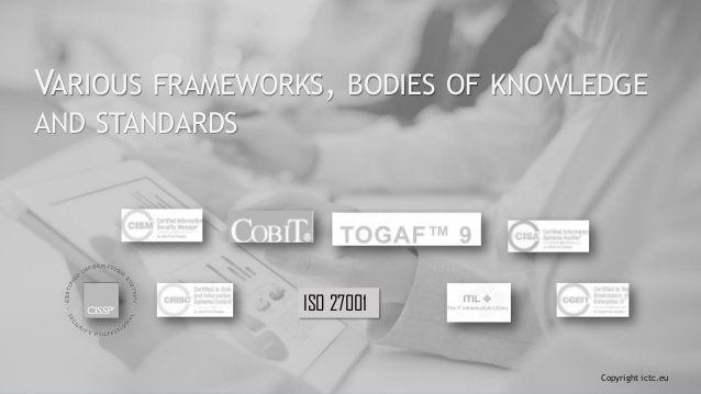 VARIOUS FRAMEWORKS, BODIES OF KNOWLEDGE AND STANDARDS Copyright ictc.eu ISO 27001