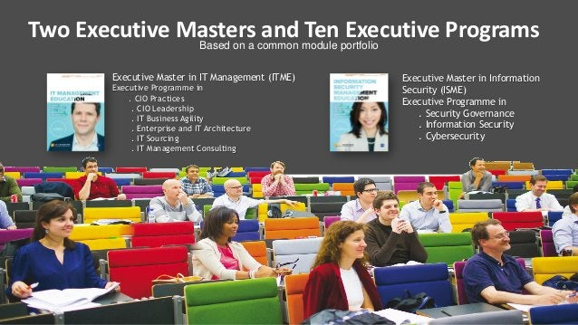 3 Two Executive Masters and Ten Executive ProgramsBased on a common module portfolio Executive Master in IT Management (IT...