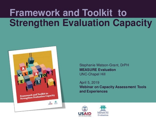 Framework and Toolkit to Strengthen Evaluation Capacity Stephanie Watson-Grant, DrPH MEASURE Evaluation UNC-Chapel Hill Ap...