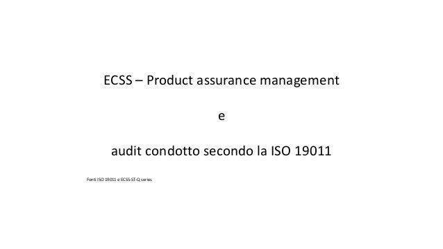 ECSS – Product assurance management e audit condotto secondo la ISO 19011 Fonti ISO 19011 e ECSS-ST-Q series