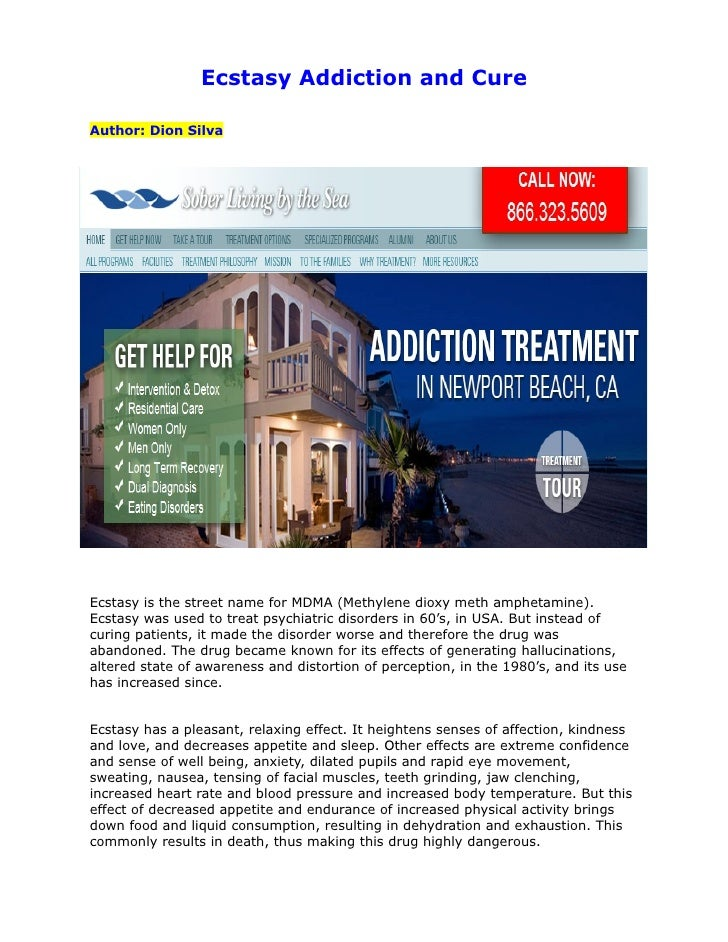 Ecstasy Addiction and CureAuthor: Dion SilvaEcstasy is the street name for MDMA (Methylene dioxy meth amphetamine).Ecstasy...