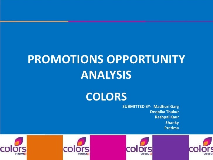 PROMOTIONS OPPORTUNITY        ANALYSIS         COLORS              SUBMITTED BY- Madhuri Garg                          Dee...