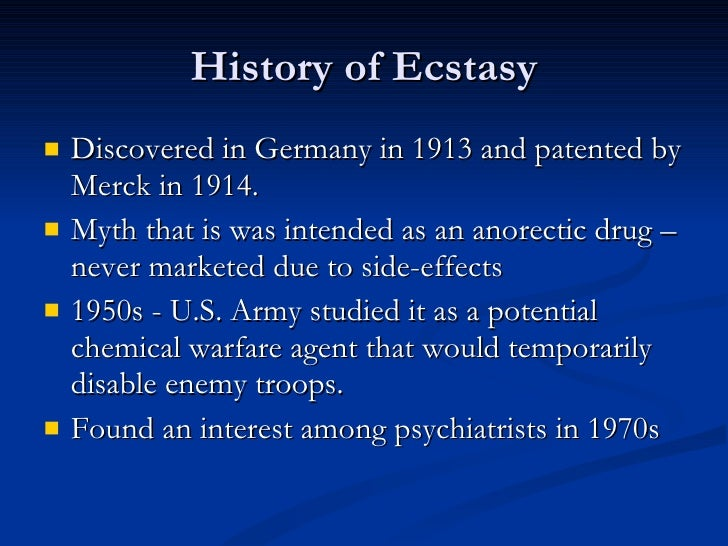 the history and origin of ecstacy Ecstasy, or mdma (methylenedioxymethamphetamine), is a popular, primarily  recreational drug, taken for its psychoactive effects.