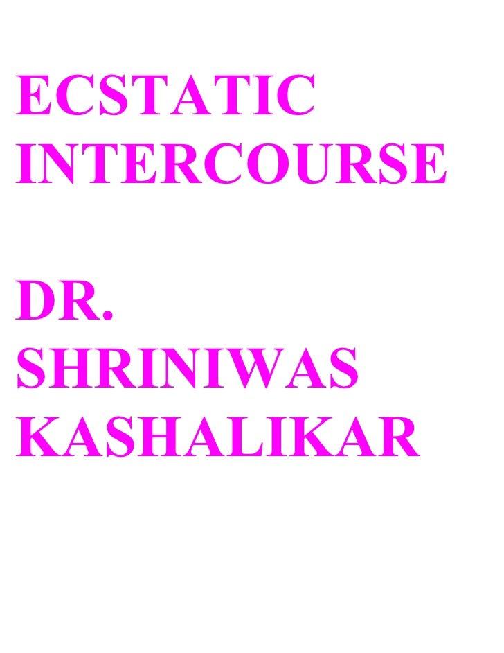 ECSTATIC INTERCOURSE  DR. SHRINIWAS KASHALIKAR