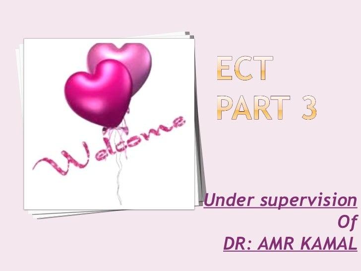 Under supervision               Of  DR: AMR KAMAL