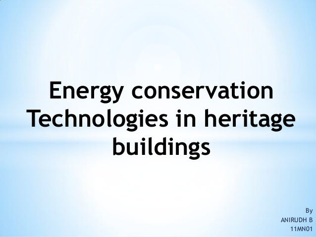 Energy conservationTechnologies in heritage       buildings                             By                      ANIRUDH B ...