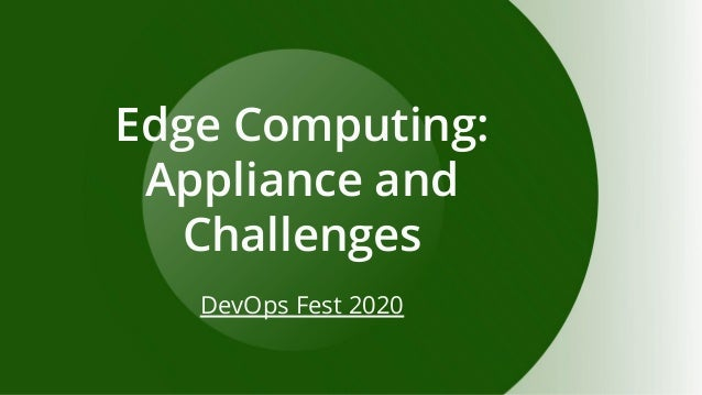 Edge Computing: Appliance and Challenges DevOps Fest 2020