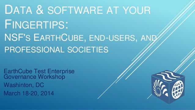 DATA & SOFTWARE AT YOUR FINGERTIPS: NSF'S EARTHCUBE, END-USERS, AND PROFESSIONAL SOCIETIES EarthCube Test Enterprise Gover...
