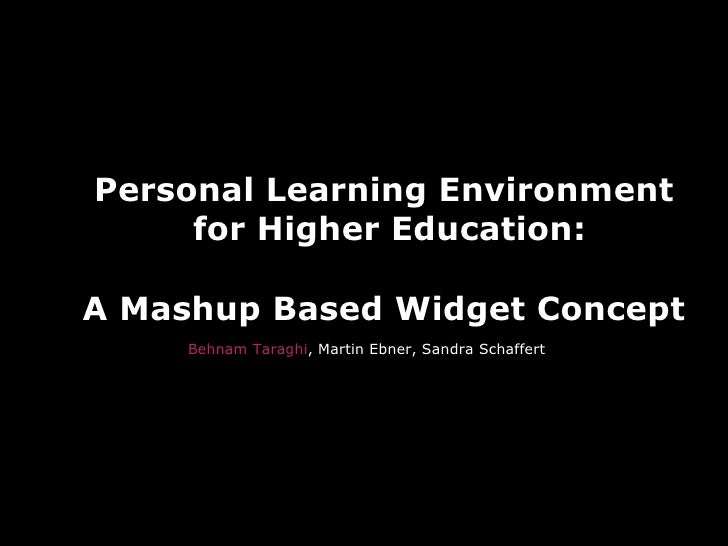 Personal Learning Environment  for Higher Education: A Mashup Based Widget Concept <ul><li>Behnam Taraghi , Martin Ebner, ...
