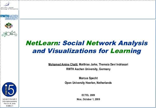 Lehrstuhl Informatik 5 (Informationssysteme) Prof. Dr. M. Jarke I5-MAC-1 NetLearn: Social Network Analysis and Visualizati...