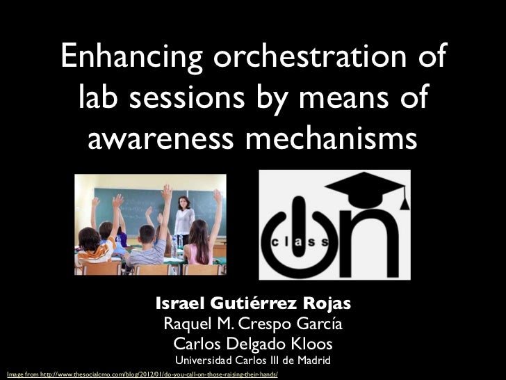 Enhancing orchestration of                   lab sessions by means of                    awareness mechanisms             ...