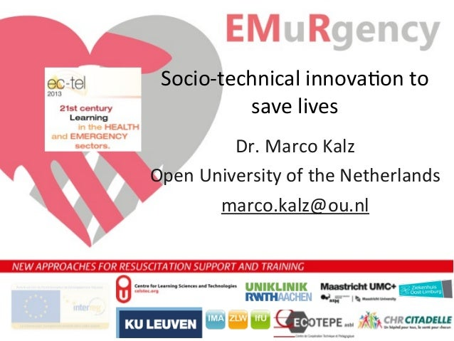 Socio-‐technical  innova.on  to   save  lives Dr.  Marco  Kalz Open  University  of  the  Netherlands...