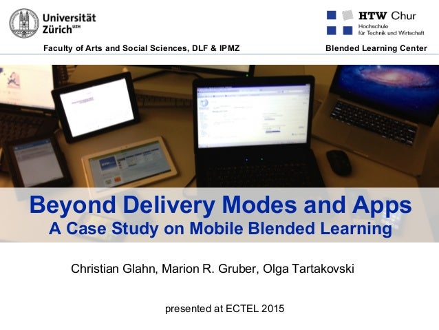 Faculty of Arts and Social Sciences, DLF & IPMZ Blended Learning Center Beyond Delivery Modes and Apps A Case Study on Mob...