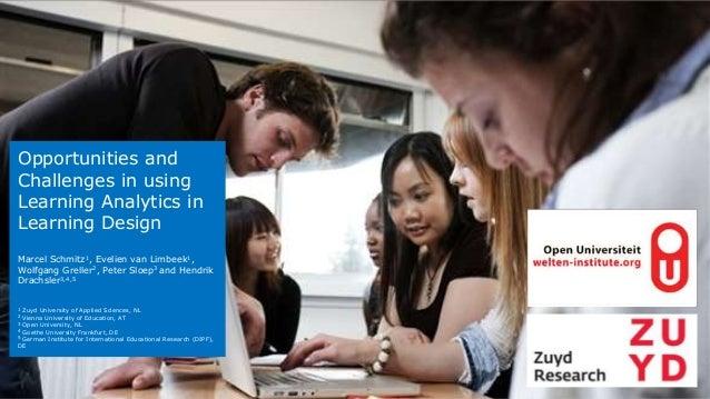Opportunities and Challenges in using Learning Analytics in Learning Design Marcel Schmitz1, Evelien van Limbeek1, Wolfgan...