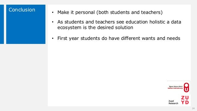 Conclusion 24 • Make it personal (both students and teachers) • As students and teachers see education holistic a data eco...